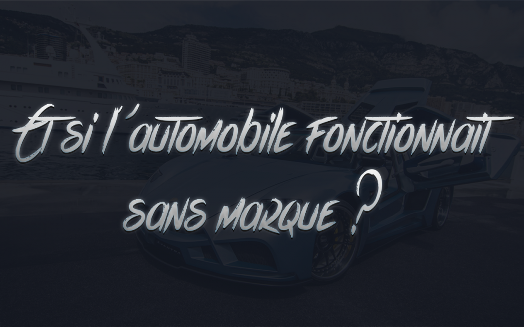 Et si l'automobile fonctionnait sans marque ?